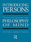 Introducing Persons: Theories and Arguments in the Philosophy of the Mind (0415045126) by Carruthers, Peter