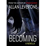 The Becoming - a novella ~ Allan Leverone