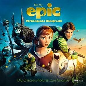 EPIC - Verborgenes Königreich (Das Original-Hörspiel zum Kinofilm) Hörspiel
