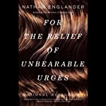 For the Relief of Unbearable Urges: Stories | Nathan Englander