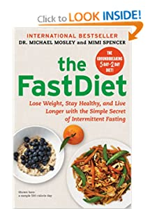 The FastDiet: Lose Weight, Stay Healthy, and Live Longer with the Simple Secret of Intermittent Fasting [Hardcover] — by Michael Mosley & Mimi Spencer