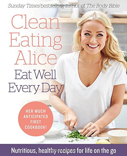 clean-eating-alice-eat-well-every-day-nutritious-healthy-recipes-for-life-on-the-go