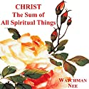 Christ the Sum of All Spiritual Things (       UNABRIDGED) by Watchman Nee Narrated by Josh Miller