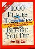 1000 places to see before you die: Deutschland, Schweiz und Österreich