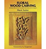 img - for [(Floral Woodcarving )] [Author: Mack Sutter] [Jan-1986] book / textbook / text book
