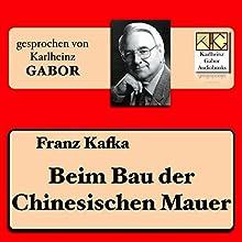 Beim Bau der Chinesischen Mauer Hörbuch von Franz Kafka Gesprochen von: Karlheinz Gabor
