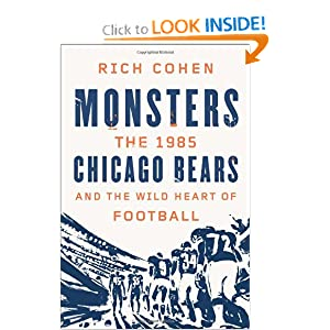 Monsters: The 1985 Chicago Bears and the Wild Heart of Football by
