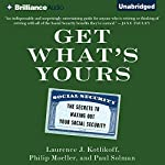 Get What's Yours: The Secrets to Maxing Out Your Social Security | Laurence J. Kotlikoff,Philip Moeller,Paul Solman
