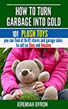 How to turn Garbage into Gold: 101 Plush Toys you can find at Thrift Stores and Garage Sales to sell on Ebay and Amazon