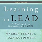 Learning to Lead: A Workbook on Becoming a Leader   Warren Bennis,Joan Goldsmith