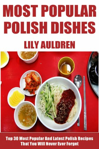 Top 30 Most Popular And Latest Polish Recipes That You Will Never Ever Forget by Lily Auldren