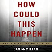How Could This Happen: Explaining the Holocaust | [Dan McMillan]