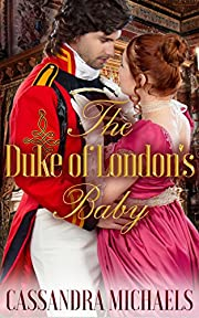 HISTORICAL ROMANCE: Regency Romance: The Duke of London's Baby (Duke Military Secret Baby Romance) (19th Century Victorian Romance Short Stories)