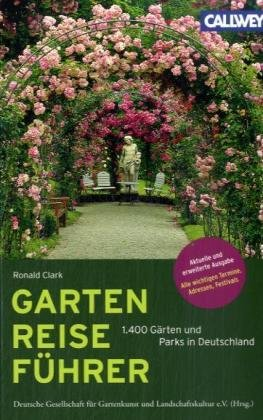 Garten Reiseführer: 1.400 Gärten und Parks