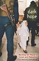 Dark Hope: Working for Peace in Israel and Palestine by David Shulman