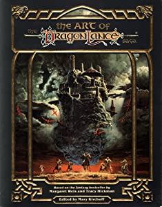 The Art of the Dragonlance Saga: Based on the Fantasy Bestseller by Margaret Weis and Tracy Hickman by Tracy Hickman, Mary Kirchoff and Margaret Weis