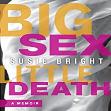 Big Sex Little Death: A Memoir Audiobook by Susie Bright Narrated by Susie Bright