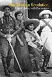 The Mexican Revolution: A Brief History with Documents (Bedford Cultural Editions Series)