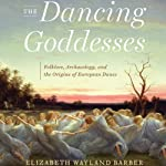 The Dancing Goddesses | Elizabeth Wayland Barber