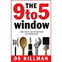 The 9 to 5 Window: How Faith Can Transform the Workplace Audiobook by Os Hillman Narrated by Os Hillman