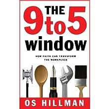 The 9 to 5 Window: How Faith Can Transform the Workplace | Livre audio Auteur(s) : Os Hillman Narrateur(s) : Os Hillman