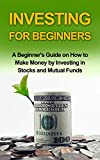 img - for INVESTING FOR BEGINNERS: A Beginner's Guide on how to Make Money by Investing in Stocks and Mutual Funds (investing, investing in stocks, investing in mutual funds,investing basics) book / textbook / text book
