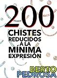 200 Chistes reducidos a la m�nima expresi�n: Una selecci�n de chistes cortos y tronchantes... y un regalito
