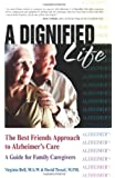 A Dignified Life: The Best Friends Approach to Alzheimer's Care, A Guide for Family Caregivers