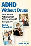ADHD Without Drugs - A Guide to the Natural Care of Children with ADHD ~ By One of Americas Leading Integrative Pediatricians