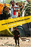 Disaster Response and Homeland Security: What Works, What Doesn't (Stanford Security Studies)