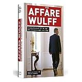 """Aff�re Wulff - Bundespr�sident f�r 598 Tage - Die Geschichte eines Scheiternsvon """"Martin Heidemanns"""""""