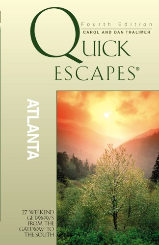 Quick Escapes Atlanta, 4th: 27 Weekend Getaways from the Gateway to the South (Quick Escapes Series)