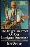 The Frugal Gourmet on Our Immigrant Ancestors: Recipes You Should Have Gotten from Your Grandmother (0688075908) by Smith, Jeff