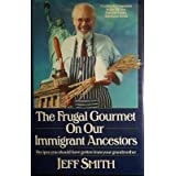 The Frugal Gourmet on Our Immigrant Ancestors: Recipes You Should Have Gotten from Your Grandmother ~ Jeffrey Smith