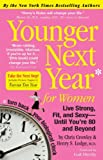 Younger Next Year for Women: Live Strong, Fit, and Sexy - Until Youre 80 and Beyond