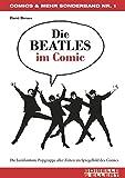 Die BEATLES im Comic: Die berühmteste Popgruppe aller Zeiten im Spiegelbild des Comics