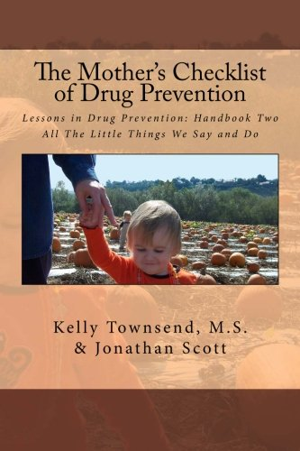 The Mother's Checklist of Drug Prevention: Lessons in Drug Prevention: Handbook Two All The Little Things We Say and Do