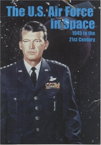 United States Air Force in Space, 1945 to the Twenty-First Century : Proceedings, Air Force Historical Foundation Symposium, R. CARGILL HALL