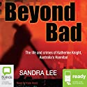 Beyond Bad (       UNABRIDGED) by Sandra Lee Narrated by Kate Hood