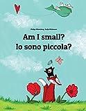 Am I small? Io sono piccola?: Children's Picture Book English-Italian (Bilingual Edition)