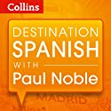 Destination Spanish with Paul Noble  by Paul Noble Narrated by Paul Noble