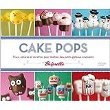 Cake pops: Trucs, astuces et recettes pour réaliser des petits gâteaux craquants