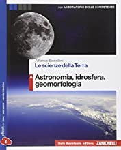 Le scienze della terra. Vol. A: Astronomia, idrosfera, geomorfologia. Con e-book. Con espansione online. Per le Scuole superiori