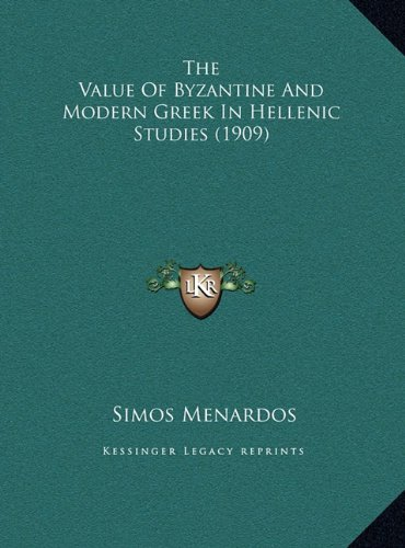The Value of Byzantine and Modern Greek in Hellenic Studies (1909)