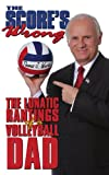 The Scores Wrong: The Lunatic Rantings of a Volleyball Dad