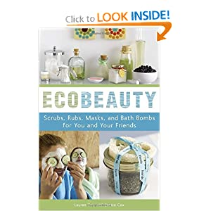 EcoBeauty: Scrubs, Rubs, Masks, and Bath Bombs for You and Your Friends [Paperback]