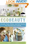 EcoBeauty: Scrubs, Rubs, Masks, Rinse...