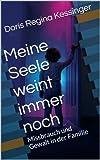 img - for Meine Seele weint immer noch: Missbrauch und Gewalt in der Familie (German Edition) book / textbook / text book