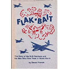 Flak Bait: The Story of the B 26 Bombers and the Men Who Flew Them in World War II