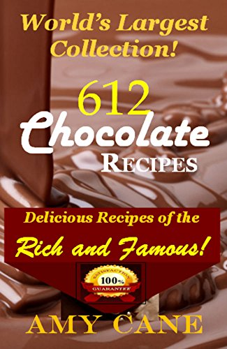 World's Largest Collection - 612 Chocolate Recipes!: Delicious Recipes of the Rich and Famous! Secret Recipes Released! by Amy Cane